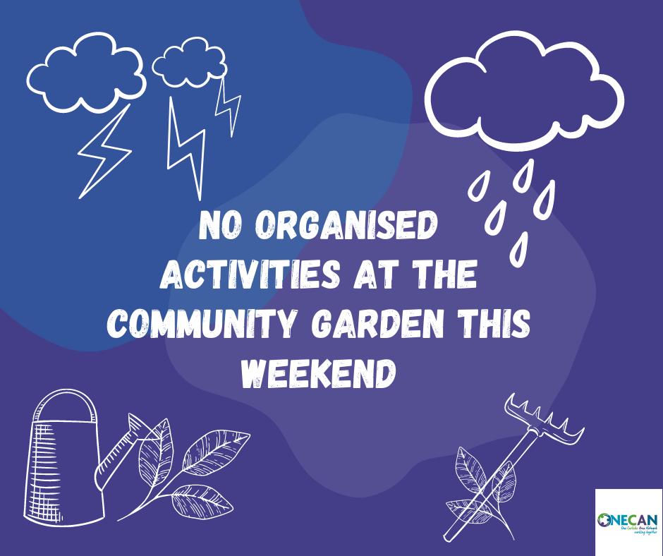 No activities the ONECAN Community Garden this weekend